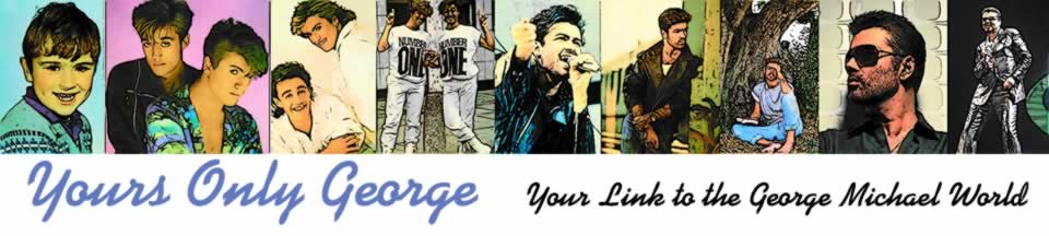 Yours Only George ... Your Link to the George Michael World